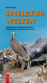Spielzeugwelten: Erlebnistouren zu Spielzeugmuseen und Miniaturwelten in Deutschland und Europa | Books