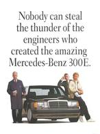 Nobody Can Steal The Thunder Of The Engineers Who Created The Amazing Mercedes-Benz 300E. | Print Ads